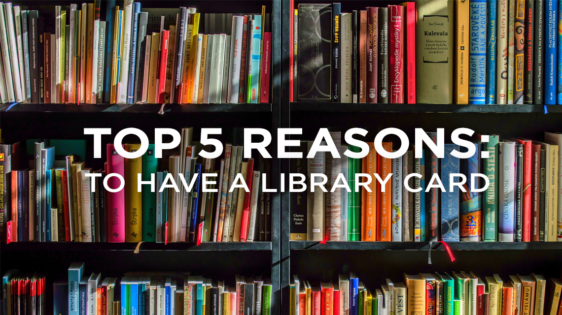 Top 5 Reasons To Have A Library Card